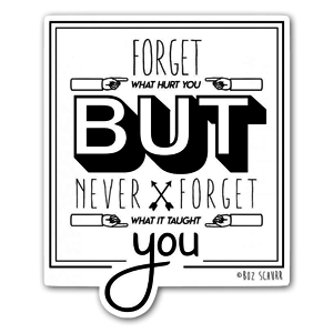 """Forget What Hurt You..."" sticker"