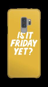 Friday Yet? case Galaxy S9 Plus