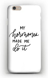 My hormones made me do it case IPhone 6