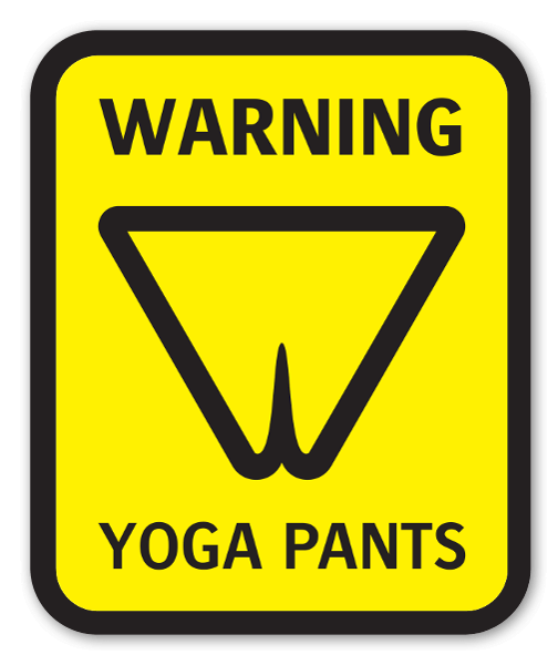 Watch out for yoga pants sticker