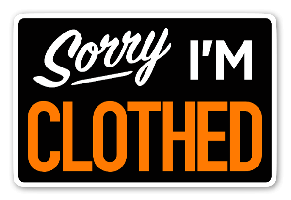 Sorry I'm Clothed sticker